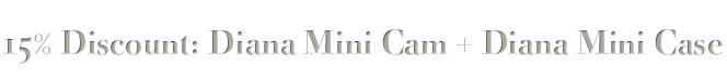 15% Discount: Diana Mini Cam + Diana Mini Case