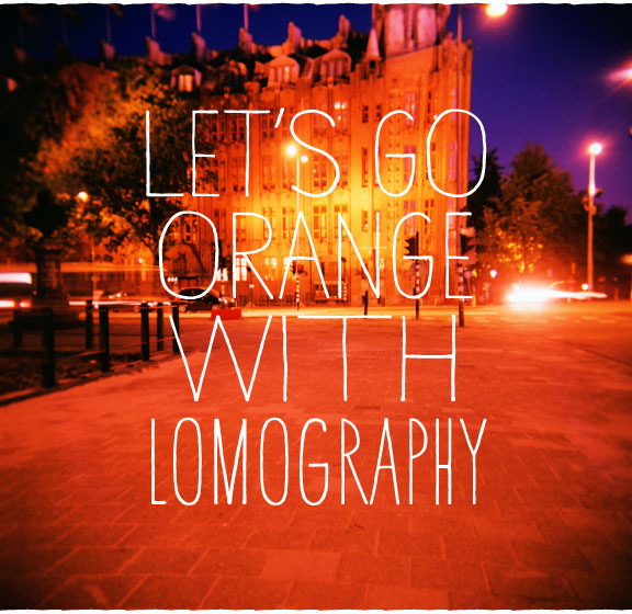 LET'S GO ORANGE WITH LOMOGRAPHY