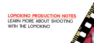 LomoKino Production Notes - Learn more about shooting with the LomoKino