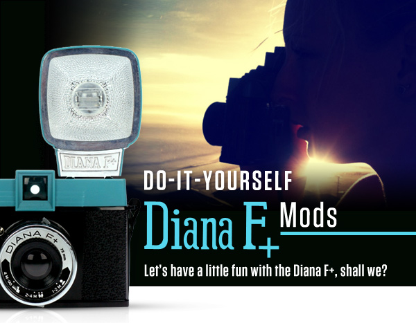 Do-It-Yourself Diana F+ Mods