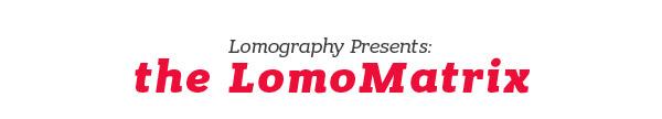 Lomography Presents: the LomoMatrix